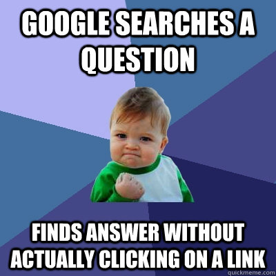 Google searches a question finds answer without actually clicking on a link - Google searches a question finds answer without actually clicking on a link  Success Kid