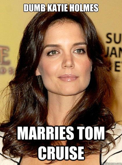 Dumb Katie Holmes marries tom cruise