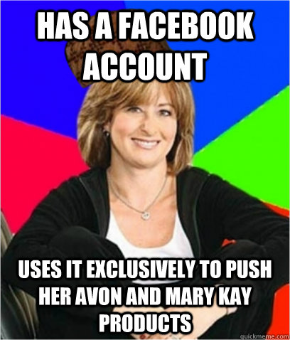 has a facebook account uses it exclusively to push her avon and mary kay products