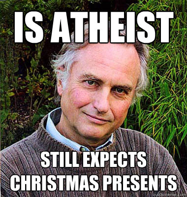 Is atheist still expects christmas presents - Is atheist still expects christmas presents  Scumbag Atheist