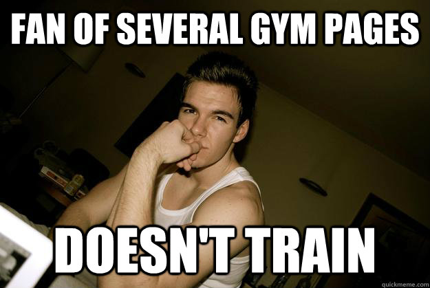 Fan of several Gym pages Doesn't train