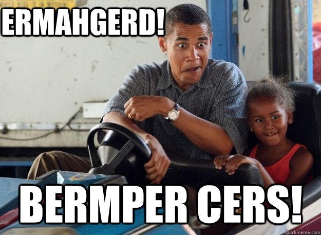ERMAHGERD!  BERMPER CERS! - ERMAHGERD!  BERMPER CERS!  Obama Durps