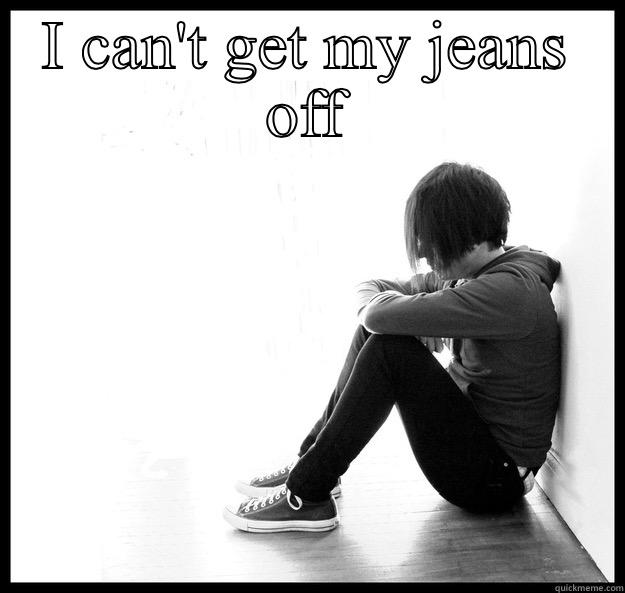 I CAN'T GET MY JEANS OFF  Sad Youth