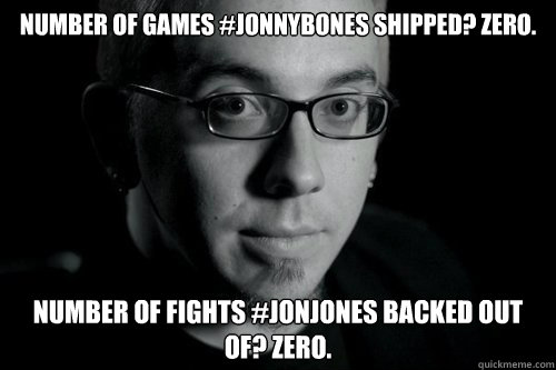 number of games #jonnybones shipped? ZERO. number of fights #jonjones backed out of? ZERO.