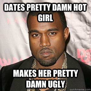 Dates pretty damn Hot girl Makes her pretty damn ugly
