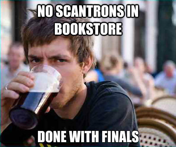 No scantrons in bookstore done with finals - No scantrons in bookstore done with finals  Lazy College Senior