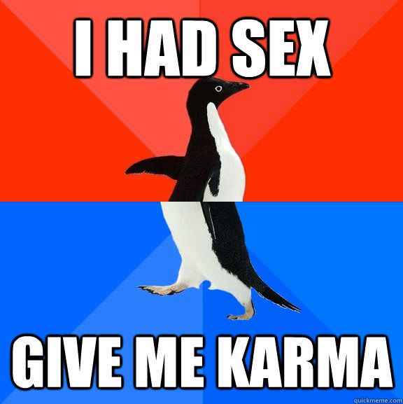 I had sex Give me karma - I had sex Give me karma  Socially Awesome Awkward Penguin