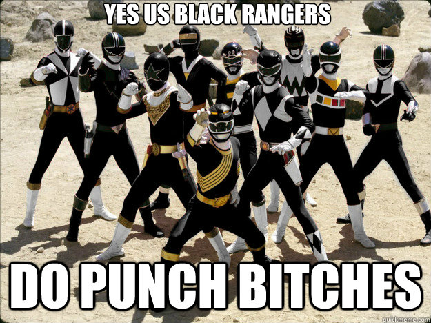 yes us black rangers do punch bitches