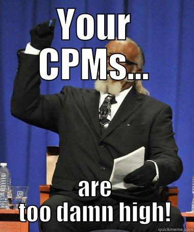 YOUR CPMS... ARE TOO DAMN HIGH! The Rent Is Too Damn High