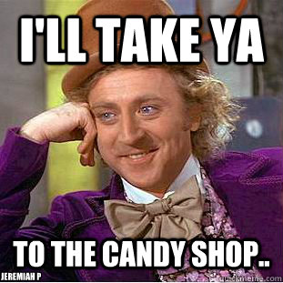 i ll take to the candy shop