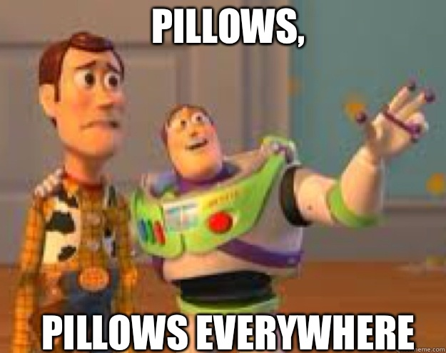 Pillows, Pillows everywhere