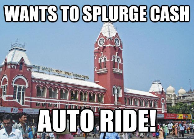 WANTS TO SPLURGE CASH AUTO RIDE! - WANTS TO SPLURGE CASH AUTO RIDE!  Chennai Meme