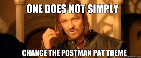 One does not simply   Change the Postman Pat Theme - One does not simply   Change the Postman Pat Theme  One Does Not Simply