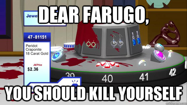 Dear farugo, you should kill yourself