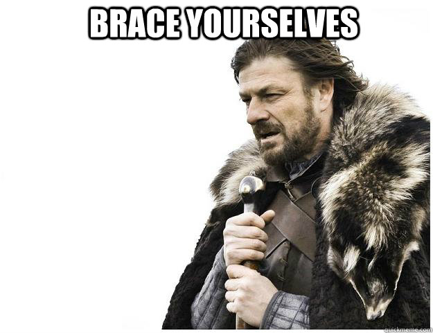 Brace yourselves  - Brace yourselves   Imminent Ned