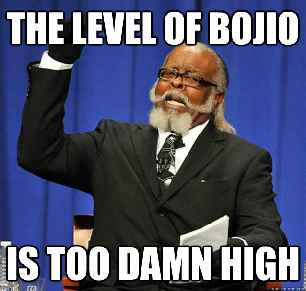 THE LEVEL OF BOJIO Is too damn high - THE LEVEL OF BOJIO Is too damn high  Jimmy McMillan
