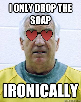 I only drop the soap ironically - I only drop the soap ironically  hipster sandusky