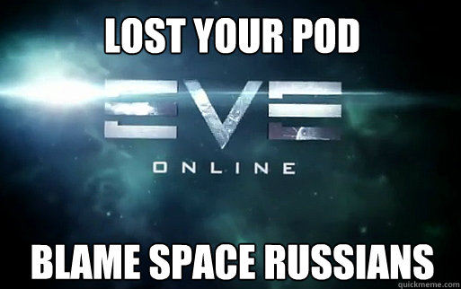 Lost your pod Blame Space Russians  EVE Online