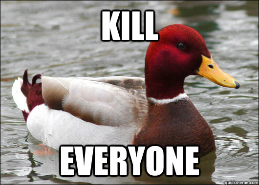 kill  everyone - kill  everyone  Malicious Advice Mallard