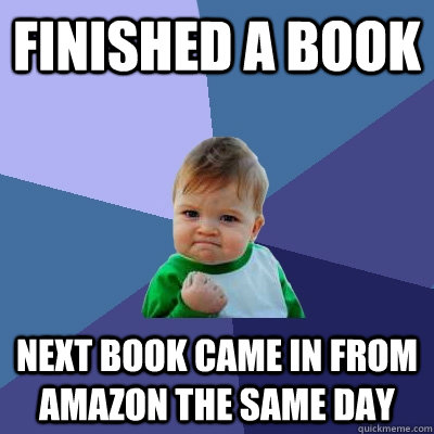 finished a book next book came in from amazon the same day - finished a book next book came in from amazon the same day  Success Kid