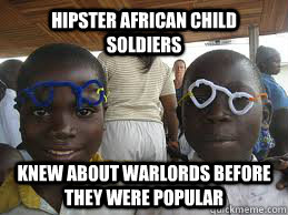 hipster african child soldiers knew about warlords before they were popular  hipster african child soldiers