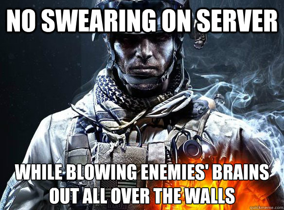NO SWEARING ON SERVER WHILE BLOWING ENEMIES' BRAINS OUT ALL OVER THE WALLS