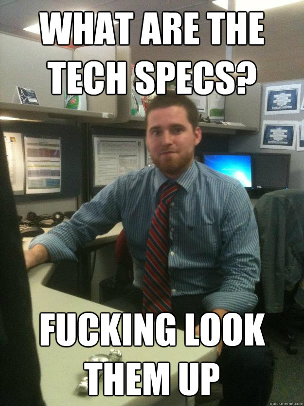 What are the tech specs?  fucking look them up
