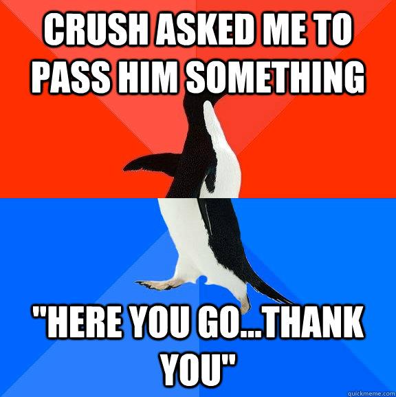 crush asked me to pass him something