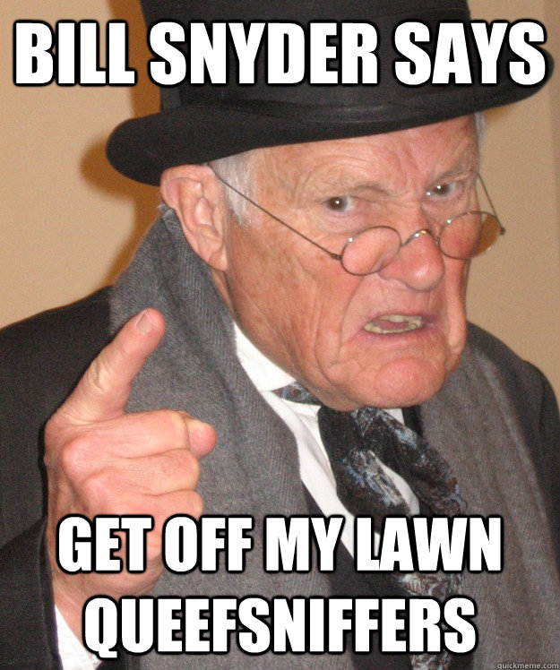 Bill Snyder says get off my lawn queefsniffers  Angry Old Man