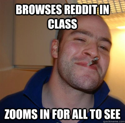 Browses reddit in class zooms in for all to see - Browses reddit in class zooms in for all to see  GGG plays SC
