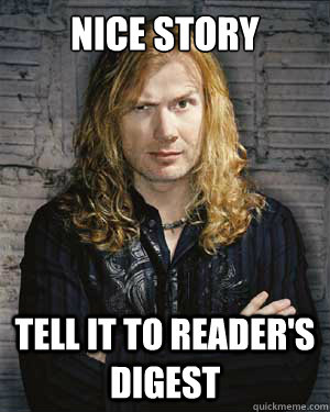 Nice Story Tell it to reader's digest - Nice Story Tell it to reader's digest  Dave Mustaine