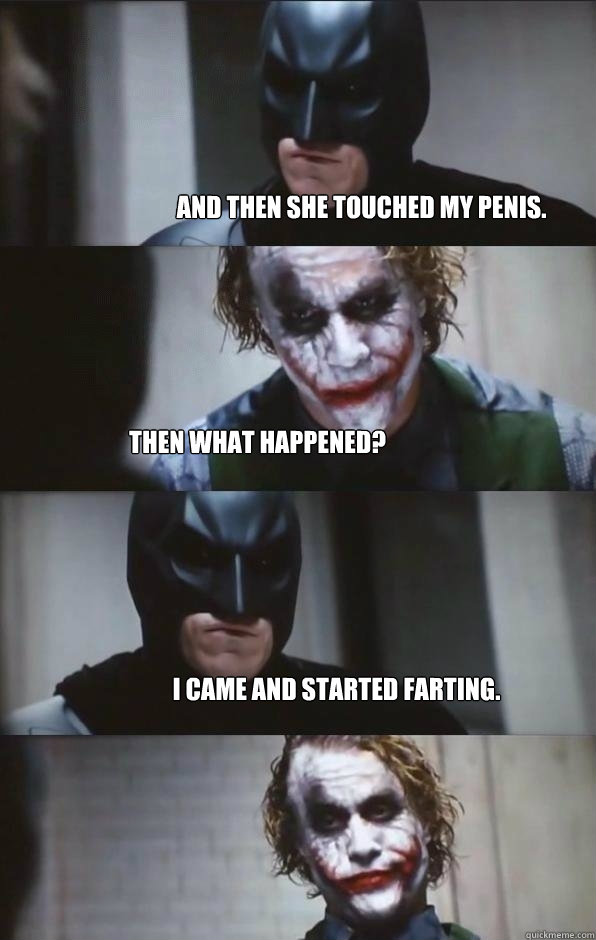 And then she touched my penis. Then what happened? I came and started farting. - And then she touched my penis. Then what happened? I came and started farting.  Batman Panel