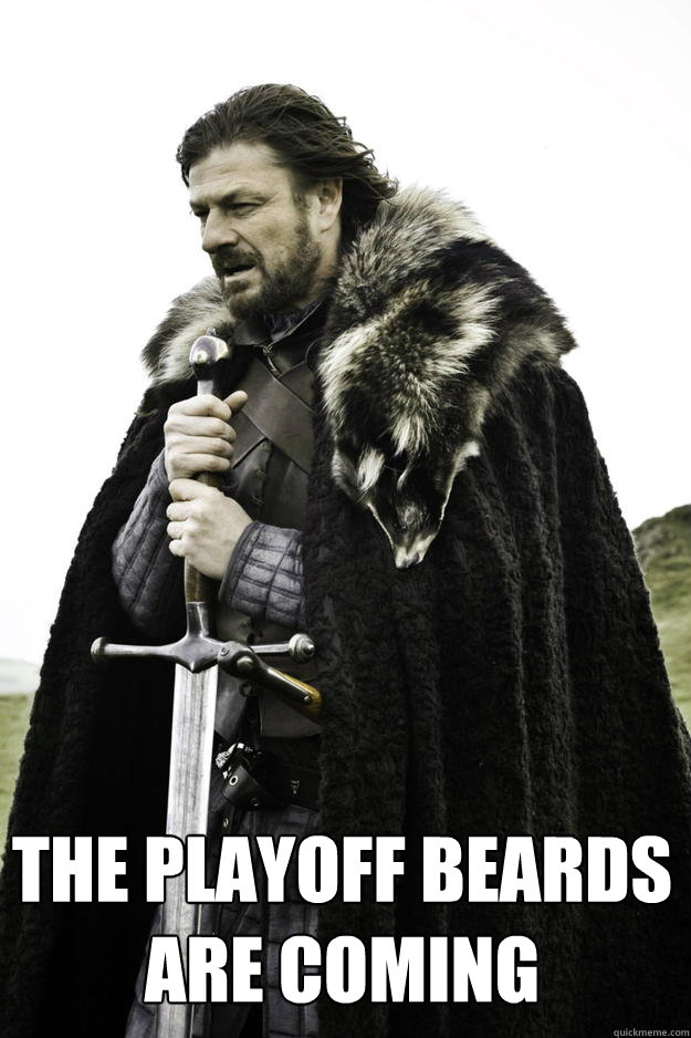 The Playoff beards are coming -  The Playoff beards are coming  Winter is coming