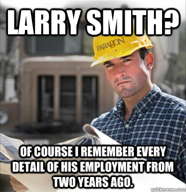 Larry Smith? Of course I remember every detail of his employment from two years ago. - Larry Smith? Of course I remember every detail of his employment from two years ago.  SVU Construction Worker