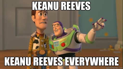 Keanu Reeves Keanu reeves everywhere - Keanu Reeves Keanu reeves everywhere  Everywhere