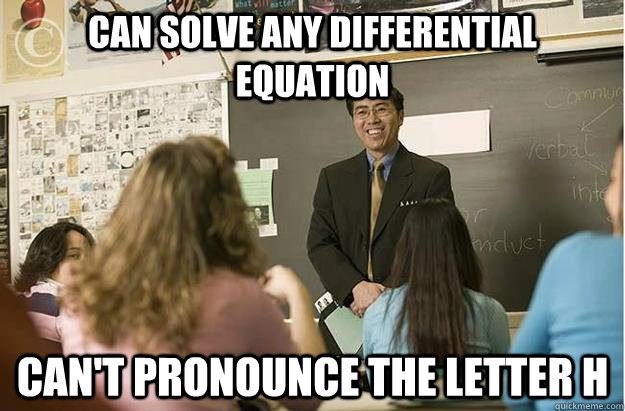 can solve any differential equation Can't pronounce the letter H