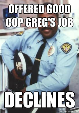 Offered Good Cop Greg's Job Declines