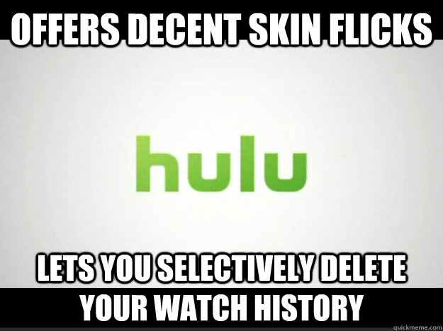 Offers decent skin flicks lets you selectively delete your watch history