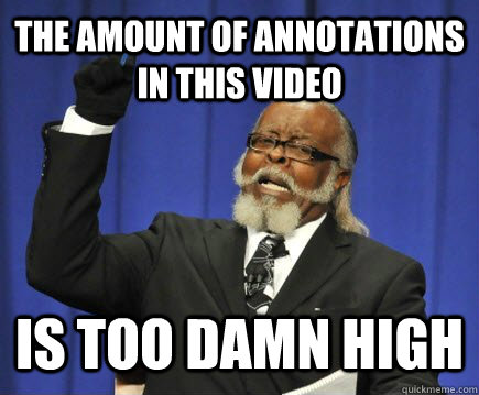 The amount of annotations in this video Is too damn high - The amount of annotations in this video Is too damn high  Too Damn High