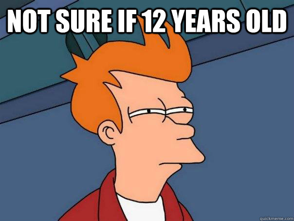 Not sure if 12 years old  - Not sure if 12 years old   Futurama Fry