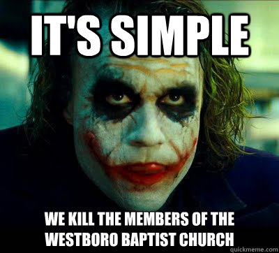 It's simple we kill the members of the westboro baptist church