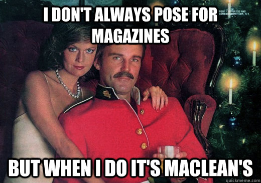 I don't always pose for magazines But when I do it's Maclean's