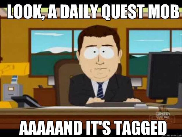 Look, a daily quest mob AAAAAND IT'S TAGGED - Look, a daily quest mob AAAAAND IT'S TAGGED  Misc