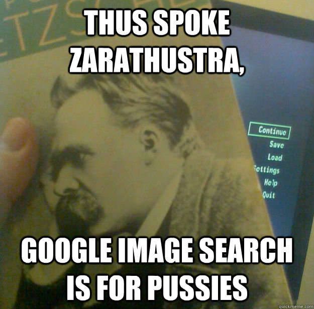 Thus Spoke Zarathustra,  Google image search is for pussies