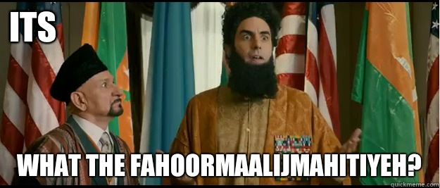 Its  What the fahoormaalijmahitiyeh? - Its  What the fahoormaalijmahitiyeh?  The Dictator
