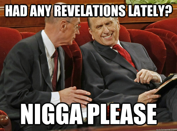 Had any revelations lately? Nigga Please