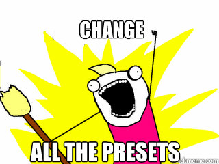 Change ALL THE PRESETS - Change ALL THE PRESETS  All The Things