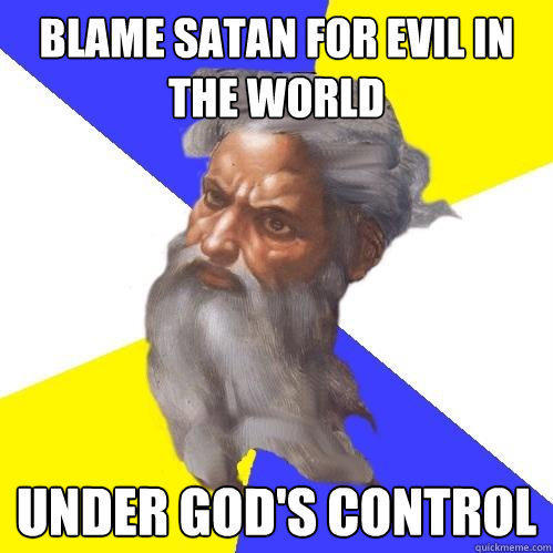 Blame satan for evil in the world under god's control - Blame satan for evil in the world under god's control  Advice God