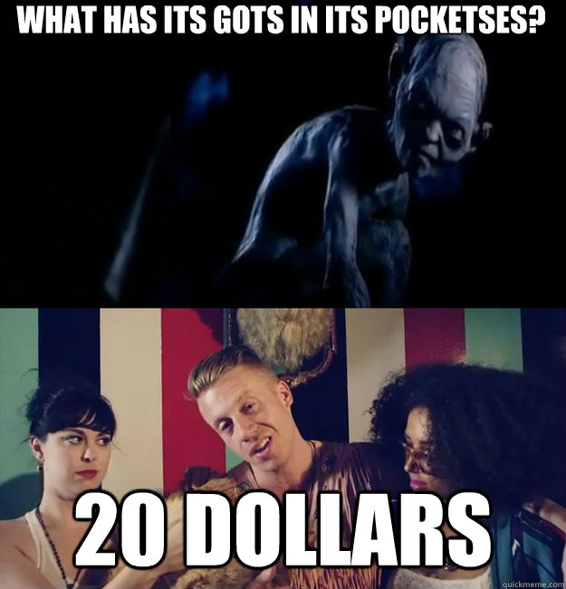 What has its gots in its pocketses? 20 dollars