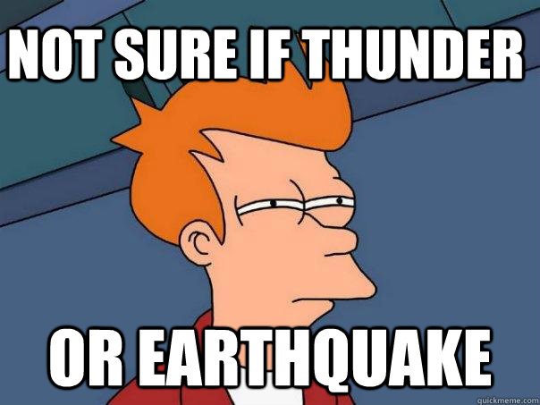 not sure if thunder Or earthquake - not sure if thunder Or earthquake  Futurama Fry